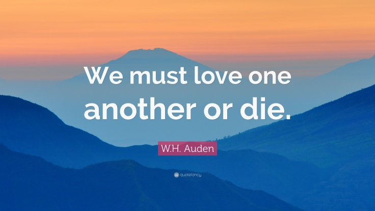 265600-W-H-Auden-Quote-We-must-love-one-another-or-die.jpg