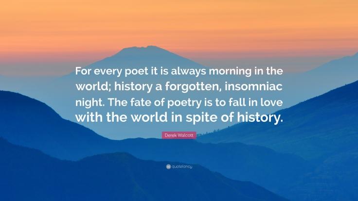 1125451-Derek-Walcott-Quote-For-every-poet-it-is-always-morning-in-the.jpg