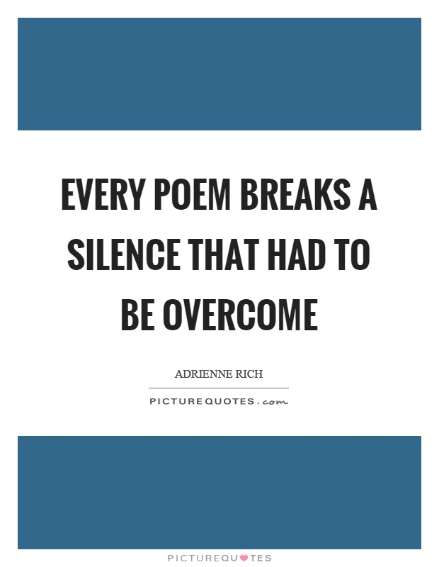 every-poem-breaks-a-silence-that-had-to-be-overcome-quote-1.jpg