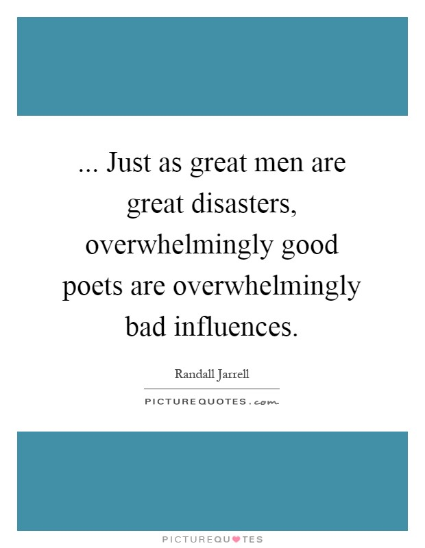 just-as-great-men-are-great-disasters-overwhelmingly-good-poets-are-overwhelmingly-bad-influences-quote-1.jpg